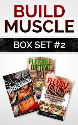 Build Muscle Box Set #2 : Get Spartan Shredded, Flexible Dieting 101 & the Flexible Dieting Cookbook: 160 Delicious High Protein Recipes