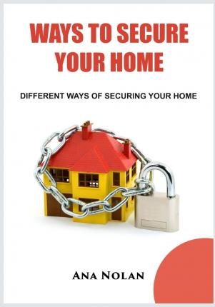 Ways to Secure Your Home : Different Ways of Securing Your Home