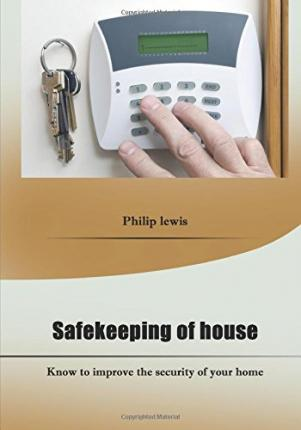 Safekeeping of House : Know to Improve the Security of Your Home