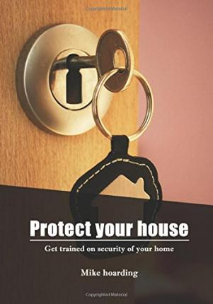 Protect Your House : Get Trained on Security of Your Home
