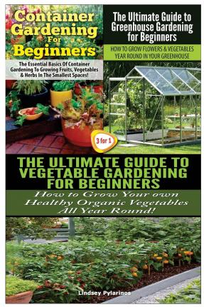 Container Gardening For Beginners The Ultimate Guide To Greenhouse Gardening For Beginners