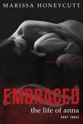 The Life of Anna, Part 3 : Embraced - New Cover