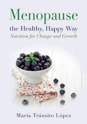 Menopause the Healthy, Happy Way : Nutrition for Change and Growth