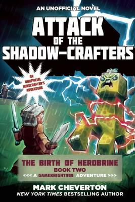 Attack of the Shadow-Crafters: A Gameknight999 Adventure: An Unofficial Minecrafter's Adventure Book 2 : The Birth of Herobrine