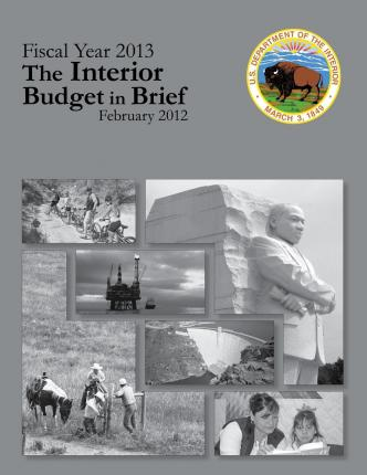 Fiscal Year 2013 the Interior Budget in Brief, February 2012