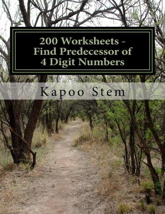 200 Worksheets - Find Predecessor of 4 Digit Numbers : Math Practice Workbook