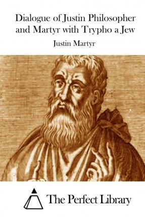 dialogue with trypho by justin martyr essay When i began research on this essay, i was intrigued by the second century ad  writer justin martyr and his composition dialogue with trypho the jew.