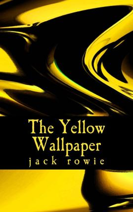 a cure to insanity in the yellow wallpaper by charlotte perkins gilman Charlotte perkins gilman: her psychology of yesterday, today, and tomorrow since its publication in new england magazine in 1891, the yellow wallpaper has been.