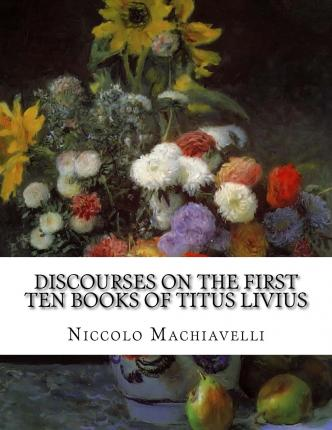 discourses on the first ten books of titus livius niccolo machiavelli 9781514389089. Black Bedroom Furniture Sets. Home Design Ideas
