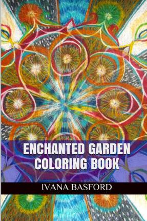 Enchanted Garden Coloring Book Ivana Basford 9781514396216
