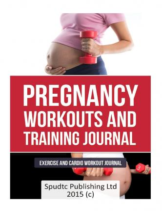 Pregnancy Workouts and Training Journal : Exercise and Cardio Workout Journal