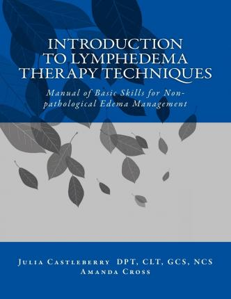 Introduction to Lymphedema Therapy Techniques : Manual of Basic Skills for Non-Pathological Edema Management