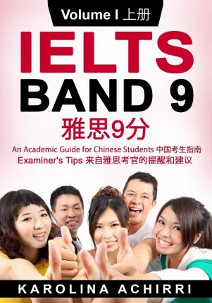 Ielts Band 9 an Academic Guide for Chinese Students : Examiner's Tips Volume I