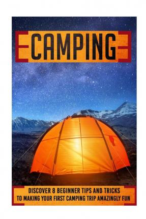Spanish books online free download Camping : Discover 8 Beginner Tips and Tricks to Making Your First Camping Trip a PDF CHM ePub by Jenny Soniashire