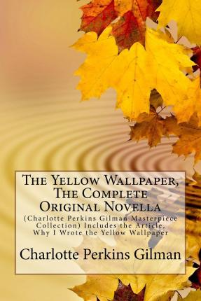 the yellow wallpaper the complete original novella