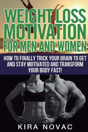 Weight Loss Motivation for Men and Women : Motivational Hacks & Strategies to Trick Your Brain and Lose Weight Fast