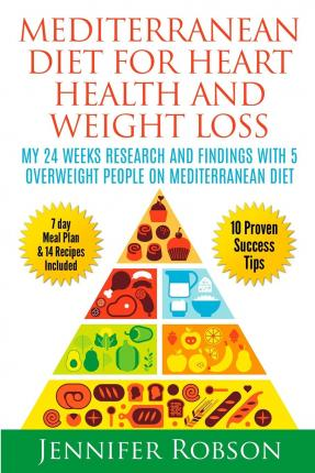 Mediterranean Diet for Heart Health and Weigth Loss : My 24 Weeks Research and Findings with 5 Overweight People on Mediterranean Diet