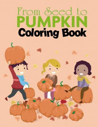 From Seed to Pumpkin Coloring Book