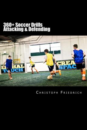 360+ Soccer Attacking & Defending Drills : Soccer Football Practice Drills for Youth Coaching & Skills Training