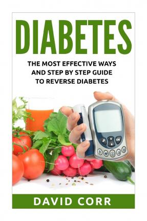 Diabetes : The Most Effective Ways and Step by Step Guide to Reverse Diabetes: (Diabetes, Diabetes Diet, Diabetes Free, Diabetes Cure, Reversing Diabetes)