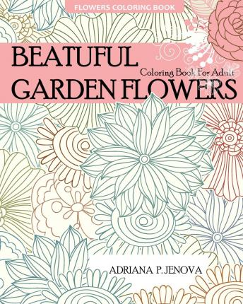 Flowers Coloring Book Adriana P Jenova 9781522789291