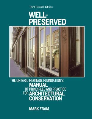 Well-Preserved : The Ontario Heritage Foundation's Manual of Principles and Practice for Architectural Conservation