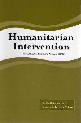 humanitarian intervention essays The essays in this book, written over a span of some twenty years but updated for this publication, discuss episodes.
