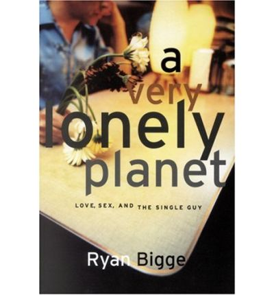 A Very Lonely Planet : Love, Sex and the Single Guy