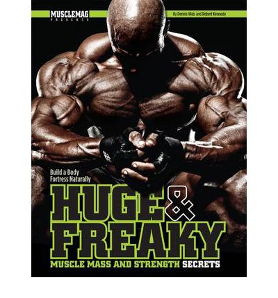 Huge & Freaky Muscle Mass and Strength Secrets : Build a Body Fortress Naturally