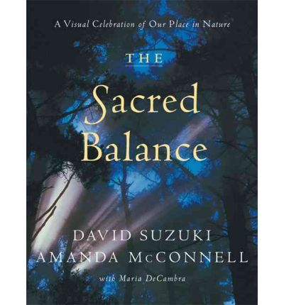 david suzuki the sacred balance thesis The sacred balance: rediscovering our place in nature book review: the  sacred balance: rediscovering our place in nature by david suzuki with  amanda mcconnell  suzuki is a canadian zoologist, but is best known for his   his basic thesis is that we are unbalanced toward materialism and.