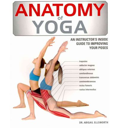 Anatomy of Yoga : An Instructor's Inside Guide to Improving Your Poses
