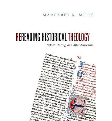 Rereading Historical Theology : Before, During, and After Augustine