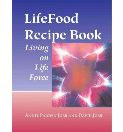 Lifefood Recipe Book : Living on Life Force