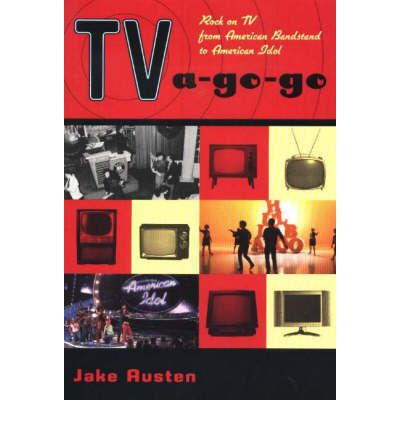 TV A-Go-Go : Rock on TV from American Bandstand to American Idol