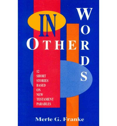 In Other Words : 12 Short Stories Based on New Testament Parables