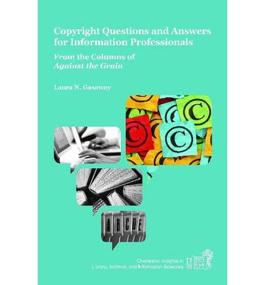 Copyright Questions and Answers for Information Professionals : From the Columns of Against the Grain