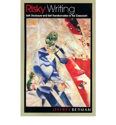 Risky Writing : Self-disclosure and Self-transformation in the Classroom