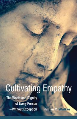 Cultivating Empathy : The Worth and Dignity of Every Person - Without Exception
