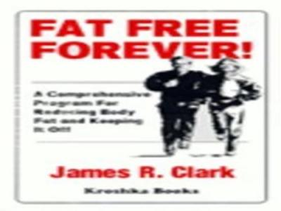 Fat Free Forever! : A Comprehensive Program for Reducing Body Fat and Keeping it Off