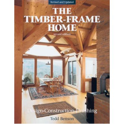 The New Timber-frame Home : Design, Construction and Finishing