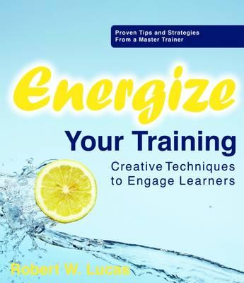 Energize Your Training : Creative Techniques to Engage Learners