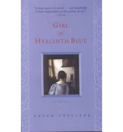 girl in hyacinth blue how Girl in hyacinth blue (book) : vreeland, susan : the smashingingly successful novel about a supposed vermeer painting that is traced back through the centuries to the moment of its inspiration.