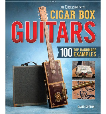 An Obsession with Cigar Box Guitars : 100 Top Handmade Examples