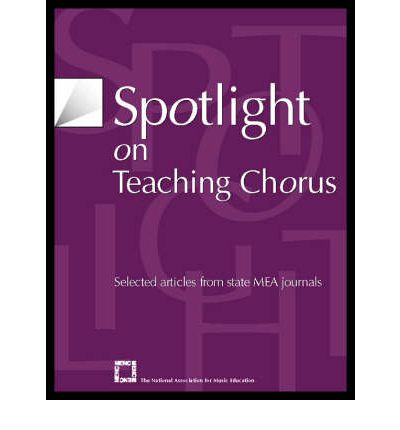 Spotlight on Teaching Chorus : Selected Articles from State MEA Journals