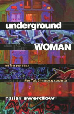 Underground Woman : My Four Years as a New York City Subway Conductor