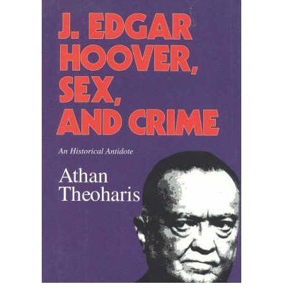 J.Edgar Hoover, Sex, and Crime : An Historical Antidote
