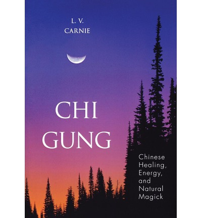 Chi Gung : Chinese Healing, Energy and Natural Magic