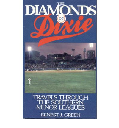 The Diamonds of Dixie : Travels Through the Southern Minor Leagues