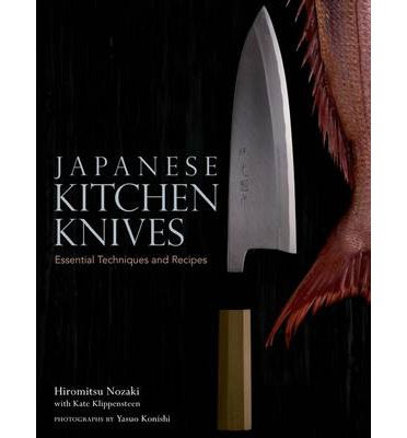 Japanese Kitchen Knives : Essential Techniques and Recipes