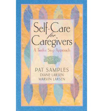 Self-care for Caregivers : A Twelve Step Approach